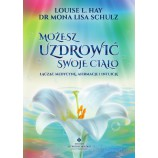 Możesz uzdrowić swoje ciało - Louise L.Hay, dr Mona Lisa Schulz