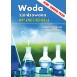 Woda zjonizowana. Mity, fakty, medycyna.P. Jachimowicz, H. Brodecka-Klecha