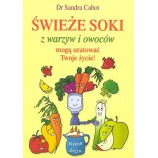 Świeże soki z warzyw i owoców mogą uratować Twoje Życie! Sandra Cabot